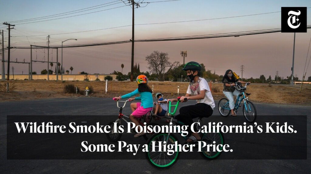 """Wildfire smoke is poisoning California's kids. Some pay a higher price"" from the new york times"