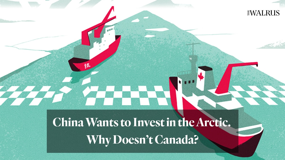 "Walrus article ""China wants to invest in the Arctic. Why doesn't Canada?"""