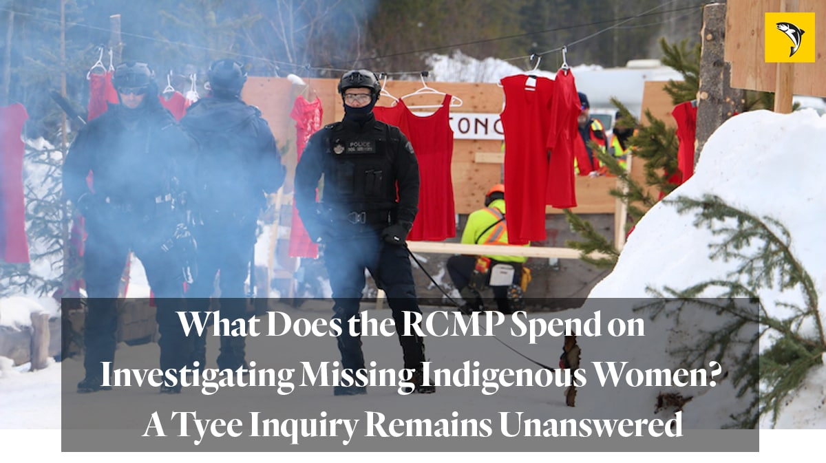 """""""What does the RCMP spend on investigating missing Indigenous women? A Tyee inquiry remains unanswered"""""""