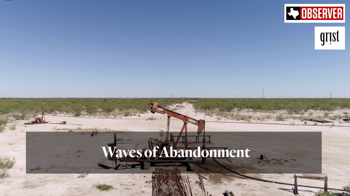 Waves of Abandonment. Texas Observer and Grist.