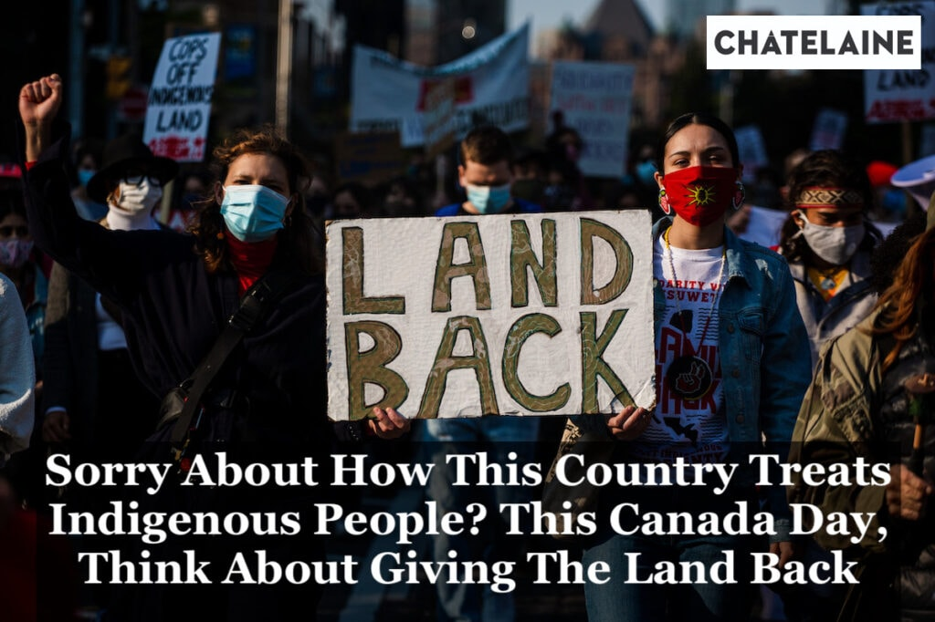 """""""sorry about how this country treats Indigenous people? This Canada Day, think about giving the land back"""""""