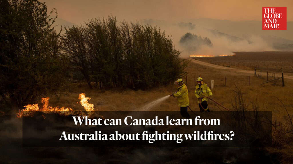 """Globe and Mail """"What can Canada learn from Australia about fighting wildfires?"""""""