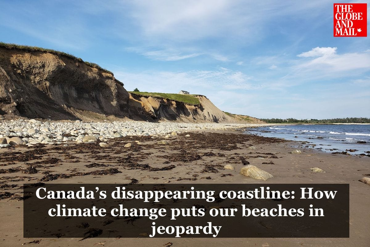 """The Globe and Mail """"Canada's disappearing coastline: How climate change puts our beaches in jeopardy"""""""
