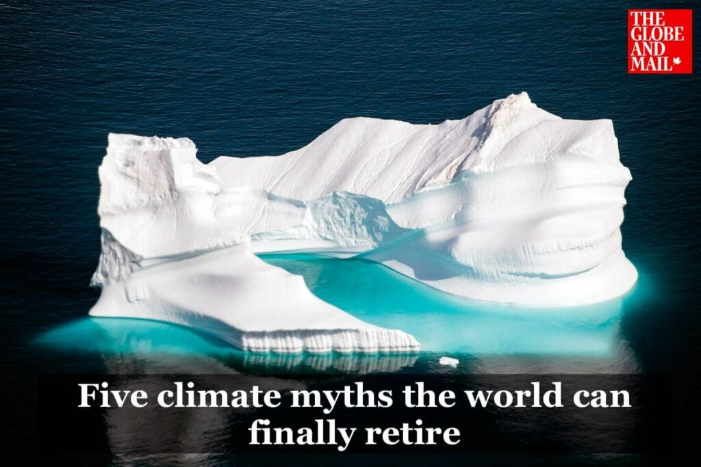 """globe and mail """"Five climate myths the world can finally retire"""""""