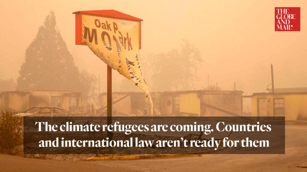 Globe and Mail article: The climate refugees are coming. Countries and international law aren't ready for them
