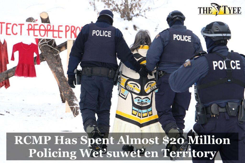 "the tyee ""RCMP Has Spent Almost $20 Million Policing Wet'suwet'en Territory"""