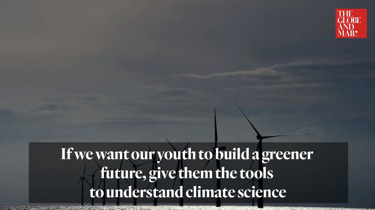 """""""If we want our youth to build a greener future, give them the tools to understand climate science"""""""