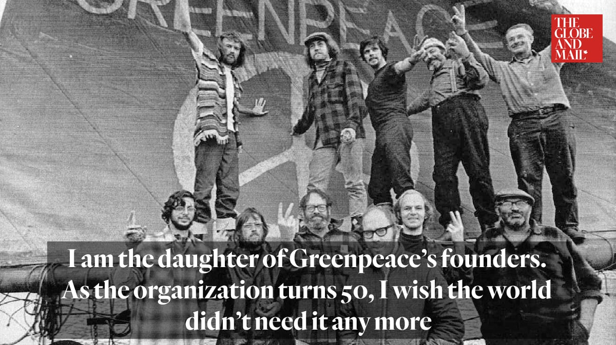 I am the daughter of Greenpeace's founders. As the organization turns 50, I wish the world didn't need it any more
